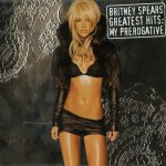 Britney Spears - Greatest Hits: My Prerogative (UK edition with bonus disc) (2004)