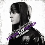 Justin Bieber - Never Say Never (The Remixes) (2011)